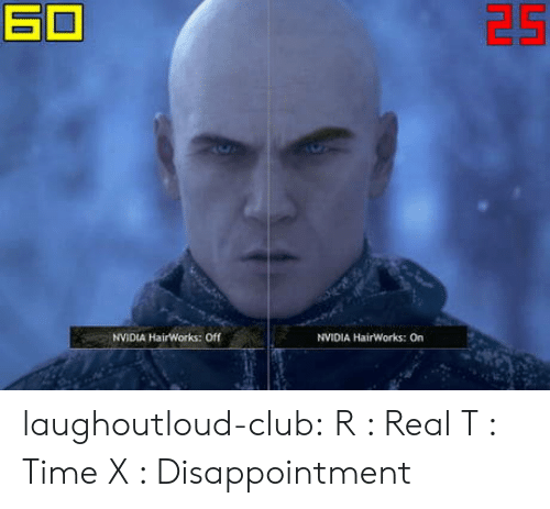 Nvidia: NVIDIA HairWorks: Off  NVIDIA HairWorks: On laughoutloud-club:  R : Real T : Time X : Disappointment