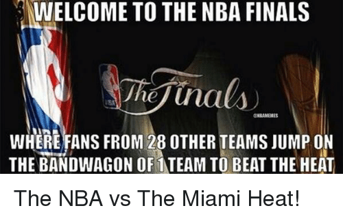 Memes, Miami Heat, and NBA Finals: NWELCOME TO THE NBA FINALS  Jhej Una  @NBAMEMES  WHERE FANS FROM 28 OTHER TEAMS JUMP ON  THE BANDWAGON OF TEAM TO BEAT THE HEAT The NBA vs The Miami Heat!