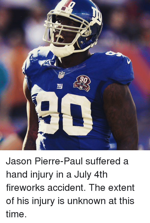 pierre paul: ny  1925  2013 Jason Pierre-Paul suffered a hand injury in a July 4th fireworks accident. The extent of his injury is unknown at this time.