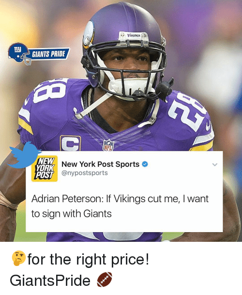 Adrian Peterson, Memes, and New York Post: ny  GIANTS PRIDE  NFL  NEW  New York Post Sports  YORK  POST  any postsports  Adrian Peterson: If Vikings cut me, I want  to sign with Giants 🤔for the right price! GiantsPride 🏈