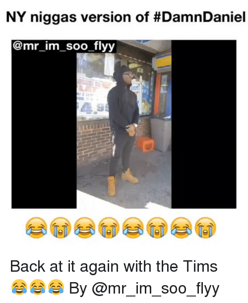 NY Niggas: NY niggas version of #DamnDaniel  @mr im soo flyy Back at it again with the Tims 😂😂😂 By @mr_im_soo_flyy