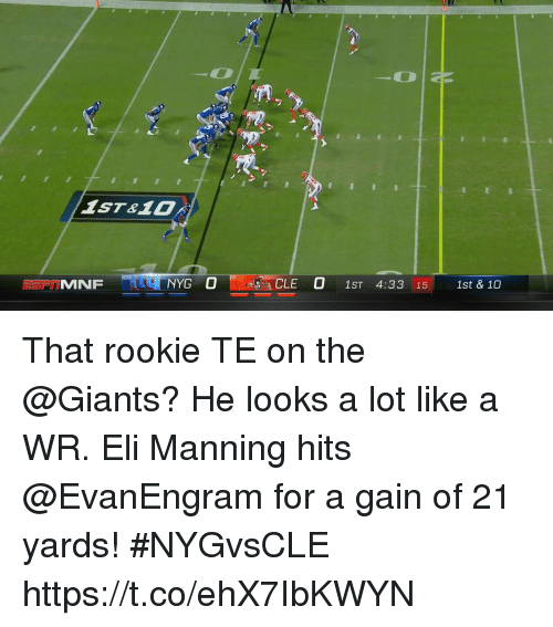 elis: NYG O  CLE  1ST 4:33 15 1st & 10 That rookie TE on the @Giants? He looks a lot like a WR.  Eli Manning hits @EvanEngram for a gain of 21 yards! #NYGvsCLE https://t.co/ehX7IbKWYN