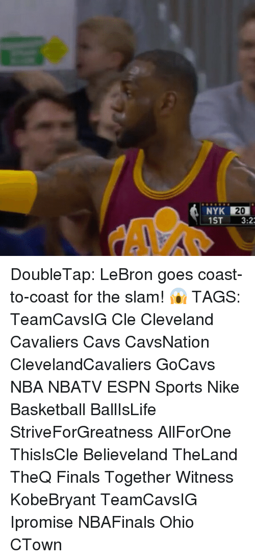 Espn, Memes, and Nike: NYK 120  1ST 3:2 DoubleTap: LeBron goes coast-to-coast for the slam! 😱 TAGS: TeamCavsIG Cle Cleveland Cavaliers Cavs CavsNation ClevelandCavaliers GoCavs NBA NBATV ESPN Sports Nike Basketball BallIsLife StriveForGreatness AllForOne ThisIsCle Believeland TheLand TheQ Finals Together Witness KobeBryant TeamCavsIG Ipromise NBAFinals Ohio CTown