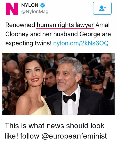 Memes, Amal, and Amal Clooney: NYLON  Nylon Mag  Renowned human rights lawyer Amal  Clooney and her husband George are  expecting twins!  nylon.cm/2kNs60Q This is what news should look like! follow @europeanfeminist