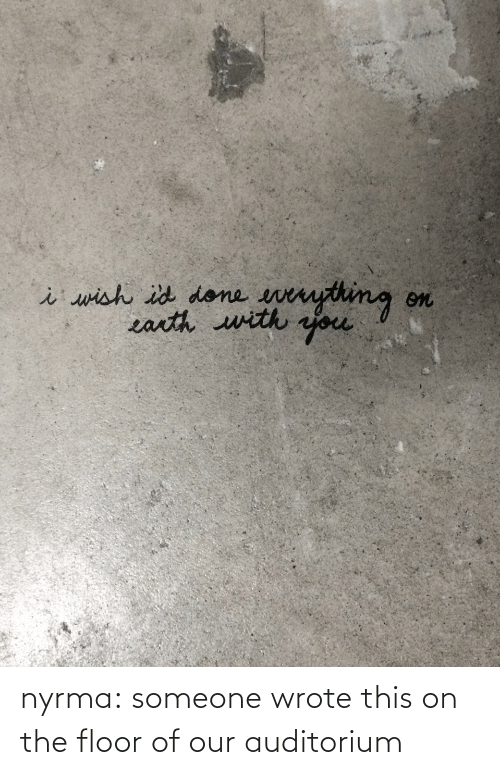The Floor: nyrma:  someone wrote this on the floor of our auditorium