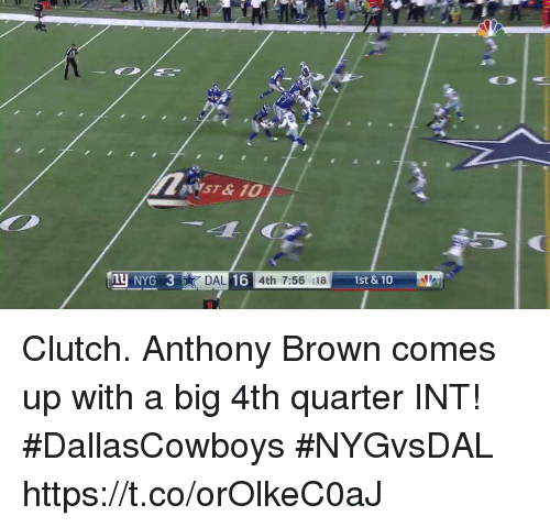 Bigly: NYST&10  NYG 3DAL16 4th 7:56  DAL 16 4th 7:56 :18  1st & 10 Clutch.  Anthony Brown comes up with a big 4th quarter INT! #DallasCowboys #NYGvsDAL https://t.co/orOlkeC0aJ