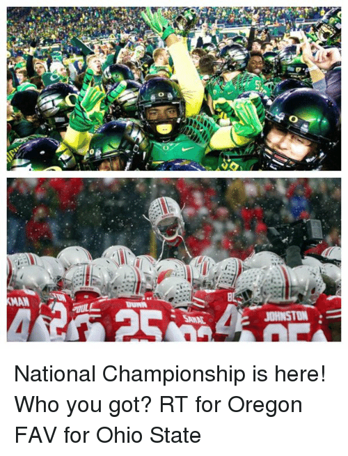 Ohio State: o  0  B  0 National Championship is here! Who you got? RT for Oregon FAV for Ohio State
