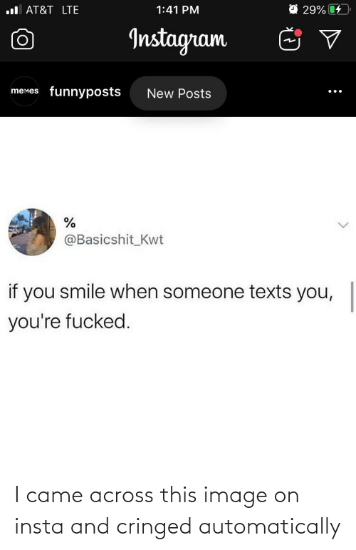 youre fucked: O 29% C4  ul AT&T LTE  1:41 PM  Instagram  memes funnyposts  New Posts  @Basicshit_Kwt  if you smile when someone texts you,  you're fucked. I came across this image on insta and cringed automatically