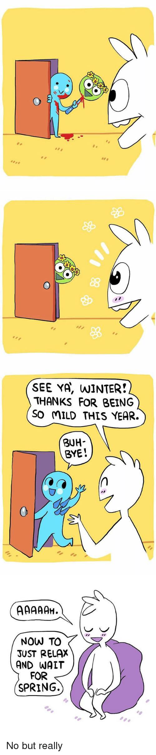 buh bye: o 3   O  //ノ   SEE YA, NINTER!  THANKS FOR BEING  SO MILD THIS YEAR.  BUH  BYE!   NOW TO  JUST RELAX  AND WATT  FOR  SPRING. No but really