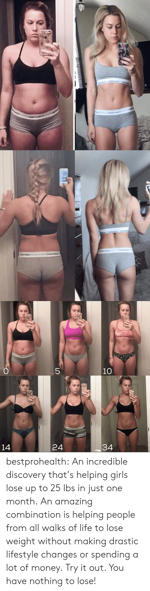 combination: O  5  10  34  24  14 bestprohealth:  An incredible discovery that'shelping girls lose up to 25 lbs in just one month. An amazing combination is helping people from all walks of life to lose weight without making drastic lifestyle changes or spending a lot of money. Try it out. You have nothing to lose!