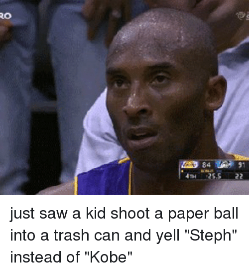 """Funny, Kobe, and Paper: o  84  4m 25,S-22 just saw a kid shoot a paper ball into a trash can and yell """"Steph"""" instead of """"Kobe"""""""
