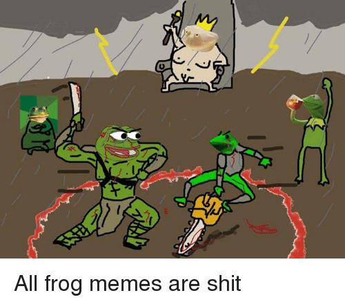 Meme, Memes, and Shit: o All frog memes are shit