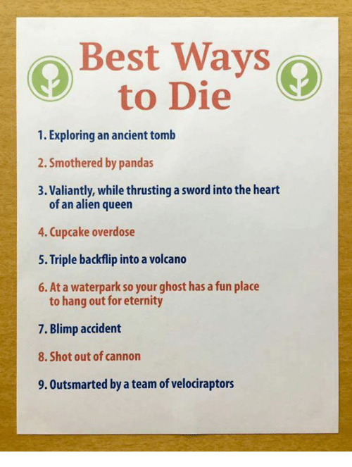 the good ways to die 1000 ways to die looks at the following cases: #770 face offed a showgirl dies of flesh-eating bacteria after she cuts herself when shaving her legs, #47 re-coiled a survivalist is.