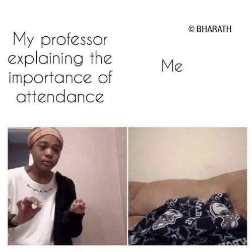 Professor, Attendance, and The: O BHARATH  My professor  explaining the  importance of  attendance  Me  MB