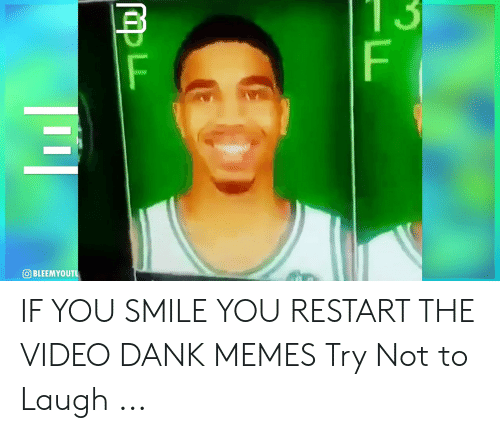 Try Not To Laugh Memes Clean: O BLEEMYOUTU IF YOU SMILE YOU RESTART THE VIDEO DANK MEMES Try Not to Laugh ...
