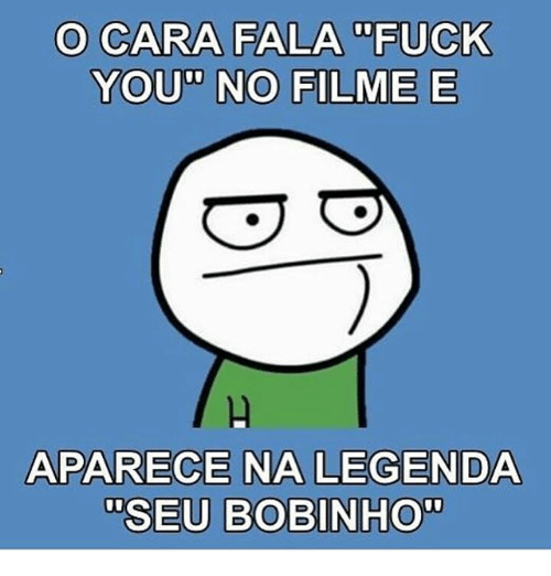 "Fuck You, Memes, and Fuck: O CARA FALA FUCK  YOU"" NO FILME E  APARECE NA LEGENDA  SEU BOBINHO"