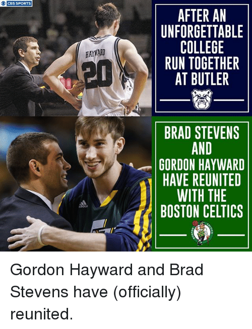 Boston Celtics: O CBS SPORTS  AFTER AN  UNFORGETTABLE  COLLEGE  RUN TOGETHER  AT BUTLER  HAYWARD  晢  BRAD STEVENS  AND  GORDON HAYWARD  HAVE REUNITED  WITH THE  BOSTON CELTICS  didas Gordon Hayward and Brad Stevens have (officially) reunited.