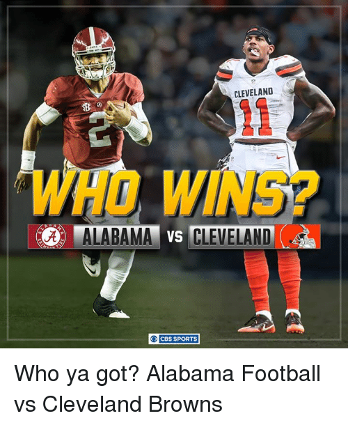 Cleveland Browns, Memes, and Sports: O CBS SPORTS  CLEVELAND Who ya got? Alabama Football vs Cleveland Browns