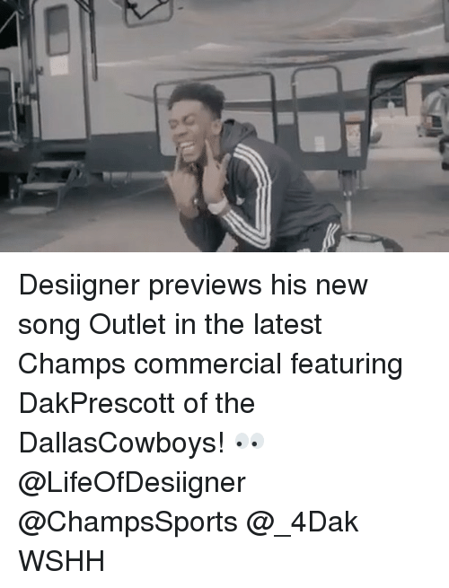 Memes, Desiigner, and New Songs: o Desiigner previews his new song Outlet in the latest Champs commercial featuring DakPrescott of the DallasCowboys! 👀 @LifeOfDesiigner @ChampsSports @_4Dak WSHH