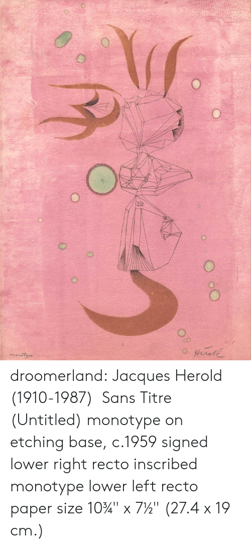 "base: O droomerland:  Jacques Herold   (1910-1987)    Sans Titre (Untitled) monotype on etching base, c.1959 signed lower right recto inscribed monotype lower left recto paper size 10¾"" x 7½"" (27.4 x 19 cm.)"