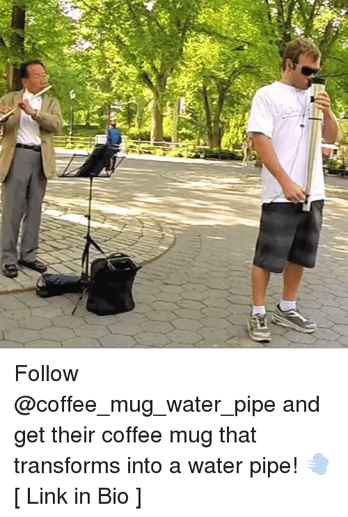 water pipe: o Follow @coffee_mug_water_pipe and get their coffee mug that transforms into a water pipe! 💨 [ Link in Bio ]