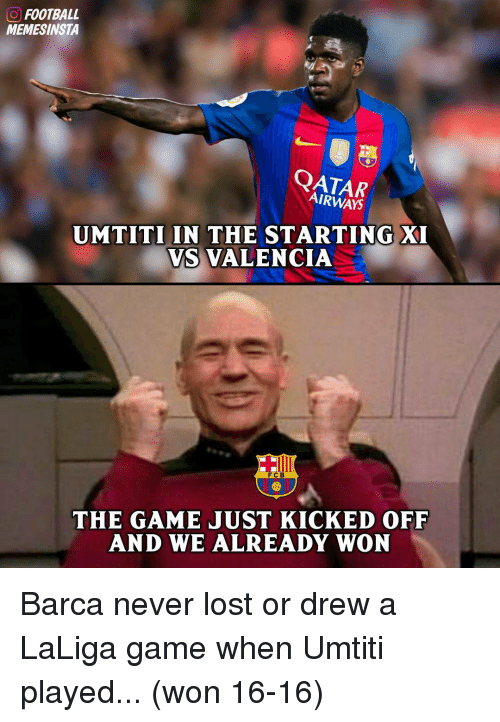 Memes, 🤖, and Valencia: O FOOTBALL  MEMESINSTA  AIRWAYS  UMTITI IN THE STARTING XI  VS VALENCIA  FC B  THE GAME JUST KICKED OFF  AND WE ALREADY WON Barca never lost or drew a LaLiga game when Umtiti played... (won 16-16)