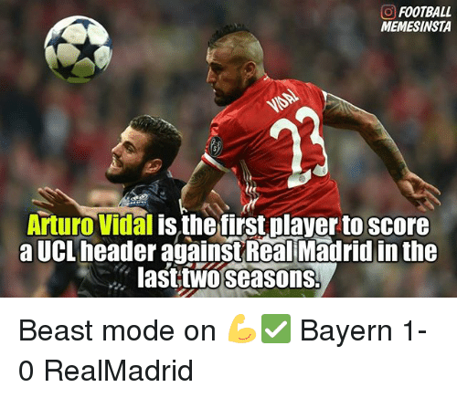 Football, Memes, and Real Madrid: O FOOTBALL  MEMESINSTA  Arturo Vidal  is the first player to score  a UCL header against Real Madrid in the  lasttWO seasons. Beast mode on 💪✅ Bayern 1-0 RealMadrid