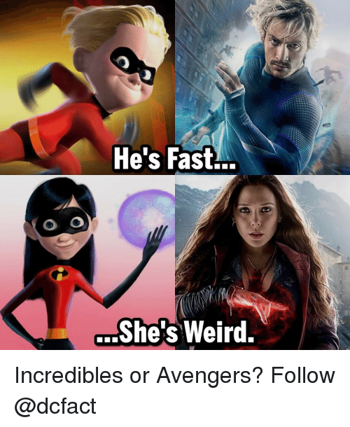 Memes, Avengers, and 🤖: O GOD  He's Fast...  She's weird. Incredibles or Avengers? Follow @dcfact
