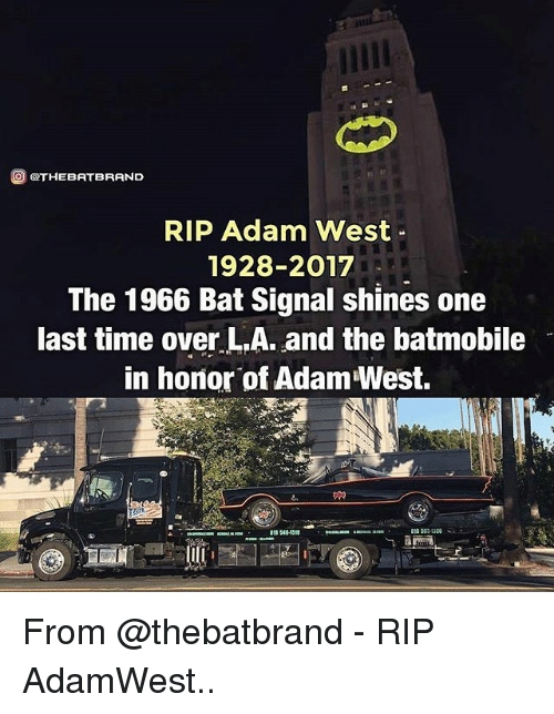 Bat Signal: O GOTHEBATBRAND  RIP Adam West  1928-2017  The 1966 Bat Signal shines one  last time over L.A. and the batmobile  in honor of Adam West. From @thebatbrand - RIP AdamWest..
