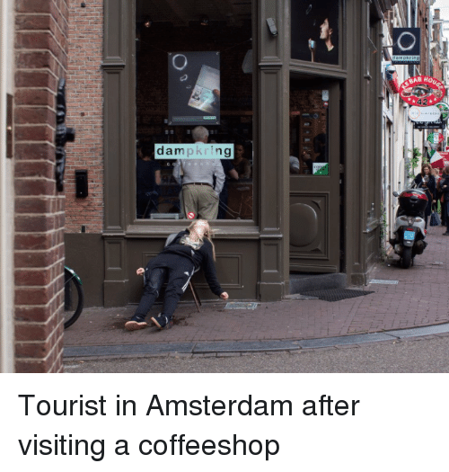 Funny, Amsterdam, and Tourist: 'O  HO  dampking Tourist in Amsterdam after visiting a coffeeshop