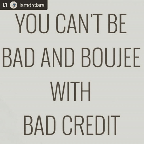 o iamdrciara you cant be bad and boujee with bad 16884210 o iamdrciara you cant be bad and boujee with bad credit meme on