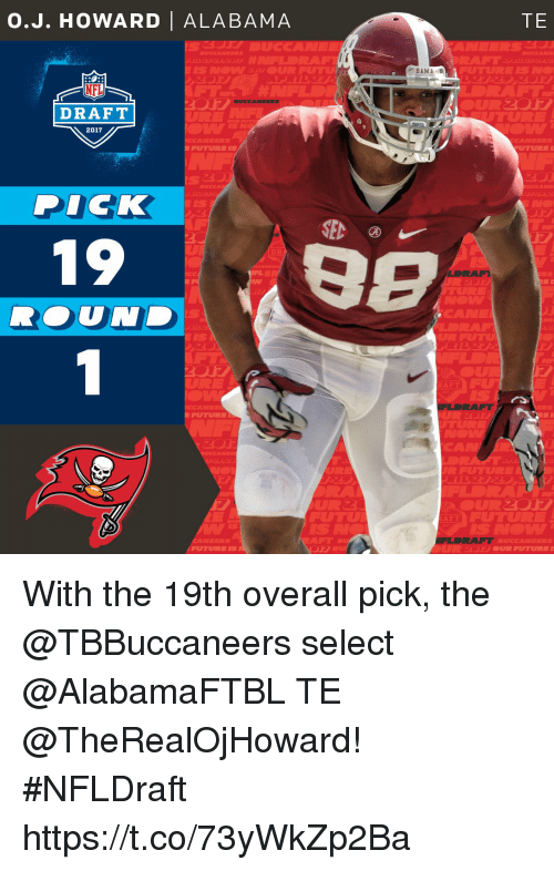Future, Memes, and Alabama: O. J. HOWARD I ALABAMA  DRAFT  2017  FUTURE IS  DICK  19  FUTURE  SEC  BAMA  RAFT  AFT  TE With the 19th overall pick, the @TBBuccaneers select @AlabamaFTBL TE @TheRealOjHoward!  #NFLDraft https://t.co/73yWkZp2Ba