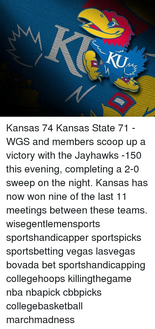 jayhawk: O Kansas 74 Kansas State 71 - WGS and members scoop up a victory with the Jayhawks -150 this evening, completing a 2-0 sweep on the night. Kansas has now won nine of the last 11 meetings between these teams. wisegentlemensports sportshandicapper sportspicks sportsbetting vegas lasvegas bovada bet sportshandicapping collegehoops killingthegame nba nbapick cbbpicks collegebasketball marchmadness