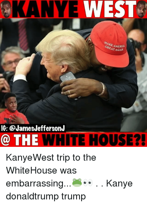 whitehouse: O  KANYE  WEST  AMERICA  EAT AGAIN  IG: @JamesJeffersonJ  @ THE WHITE HOUSE?! KanyeWest trip to the WhiteHouse was embarrassing...🐸👀 . . Kanye donaldtrump trump
