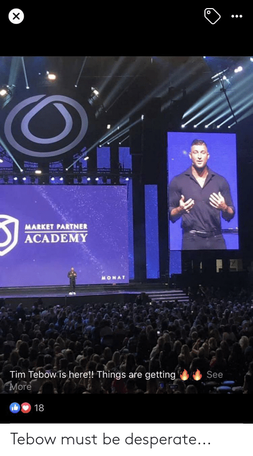 Tim Tebow: O  MARKET PARTNER  ACADEMY  MONAT  Tim Tebow is here!! Things are getting  More  See  18 Tebow must be desperate...