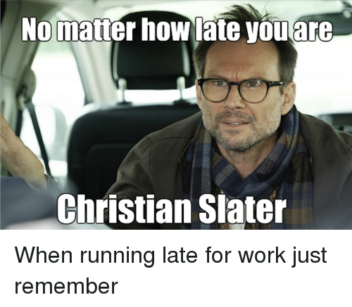Funny Running Late Meme : Funny christian slater memes of on sizzle two thumbs