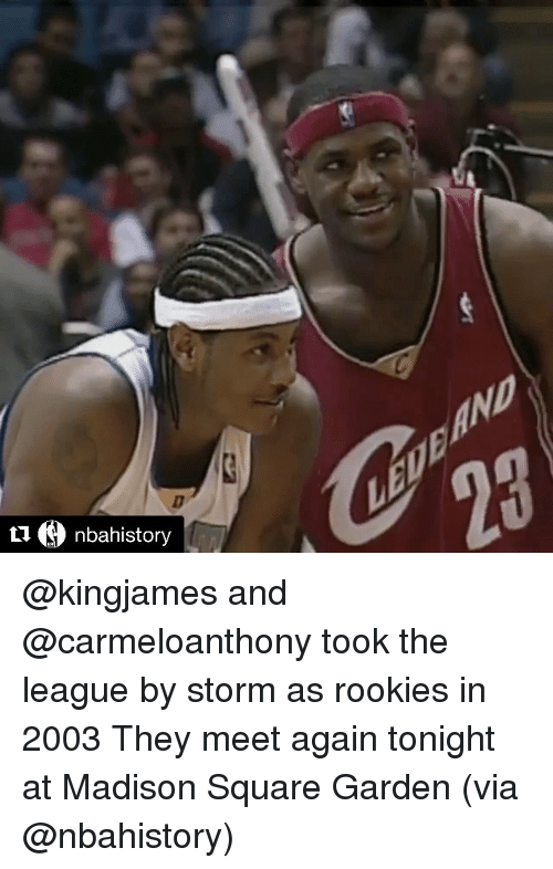 Rooky: O nbahistory @kingjames and @carmeloanthony took the league by storm as rookies in 2003 They meet again tonight at Madison Square Garden (via @nbahistory)