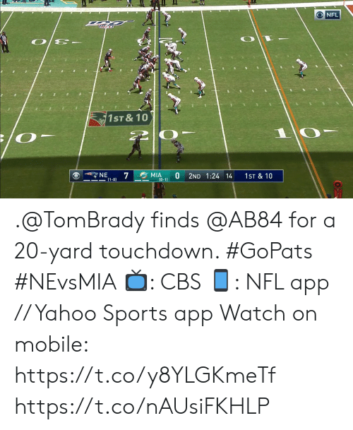tombrady: O NFL  1ST &10  1 0-  NE  MIA  (0-1)  7  2ND 1:24 14  1ST & 10  (1-0) .@TomBrady finds @AB84 for a 20-yard touchdown. #GoPats #NEvsMIA  📺: CBS 📱: NFL app // Yahoo Sports app Watch on mobile: https://t.co/y8YLGKmeTf https://t.co/nAUsiFKHLP