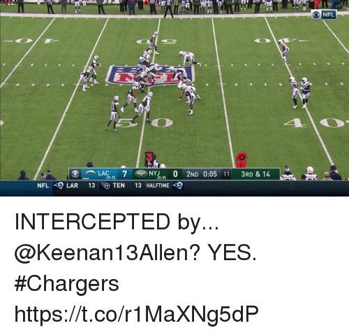 Memes, Nfl, and Chargers: O NFL  3  i1  LAC-71  7  TEN 13 HALFTIME-9  NY15-91 O 2ND 0:05 11 3RD & 14  7-7)  NFL -9LAR 13 INTERCEPTED  by... @Keenan13Allen?  YES. #Chargers https://t.co/r1MaXNg5dP
