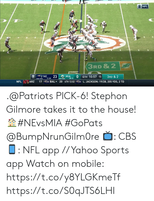 gilmore: O NFL  3RD & 2  NE  MIA  (0-1)  23  4TH 10:57 15  3RD & 2  (1-0)  NFL ARZ  BAL 20 4TH 12:52  L. JACKSON: 19/28, 205 YDS, 2 TD  17 .@Patriots PICK-6! Stephon Gilmore takes it to the house! 🏠#NEvsMIA #GoPats @BumpNrunGilm0re  📺: CBS 📱: NFL app // Yahoo Sports app Watch on mobile: https://t.co/y8YLGKmeTf https://t.co/S0qJTS6LHI
