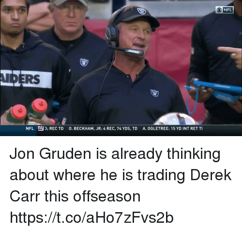 ret: O NFL  IDERS  A. OGLETREE: 15 YD INT RET TI  ny D; REC TD  O. BECKHAM, JR: 4 REC, 74 YDS, TD  NFL Jon Gruden is already thinking about where he is trading Derek Carr this offseason  https://t.co/aHo7zFvs2b