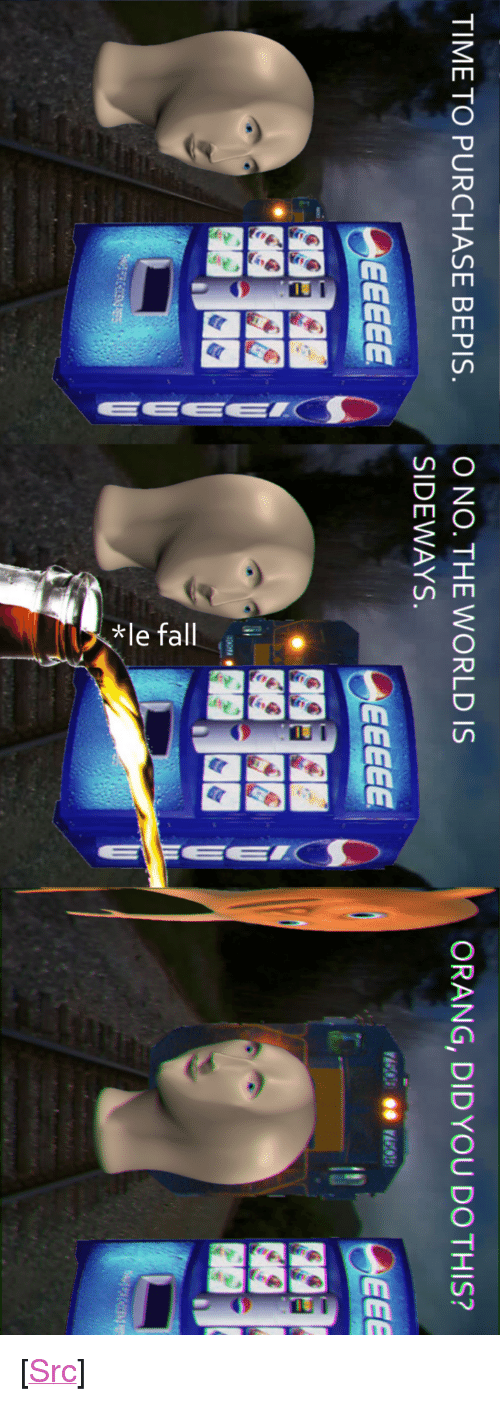 """Reddit, Time, and World: O NO. THE WORLD IS  SIDEWAYS  TIME TO PURCHASE BEPIS  ORANG, DIDYOU DO THIS? <p>[<a href=""""https://www.reddit.com/r/surrealmemes/comments/8k0nqp/r_o_t_a_t_e/"""">Src</a>]</p>"""