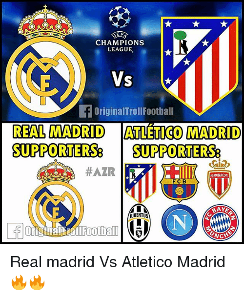 Memes, Real Madrid, and Champions League: O O  EF  CHAMPIONS  LEAGUE  Vs  OriginalTrollFootball  REAL MADRID  ATLETICO MADRID  SUPPORTERS%  SUPPORTERS  #AZR  ASMONACOEC  F C B  UVENTUS  WCHE Real madrid Vs Atletico Madrid 🔥🔥
