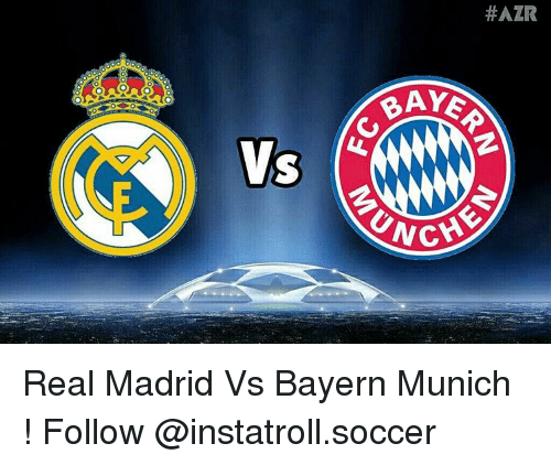 Memes, 🤖, and Madrid: O O  Vs  #AZR  CHE Real Madrid Vs Bayern Munich ! Follow @instatroll.soccer