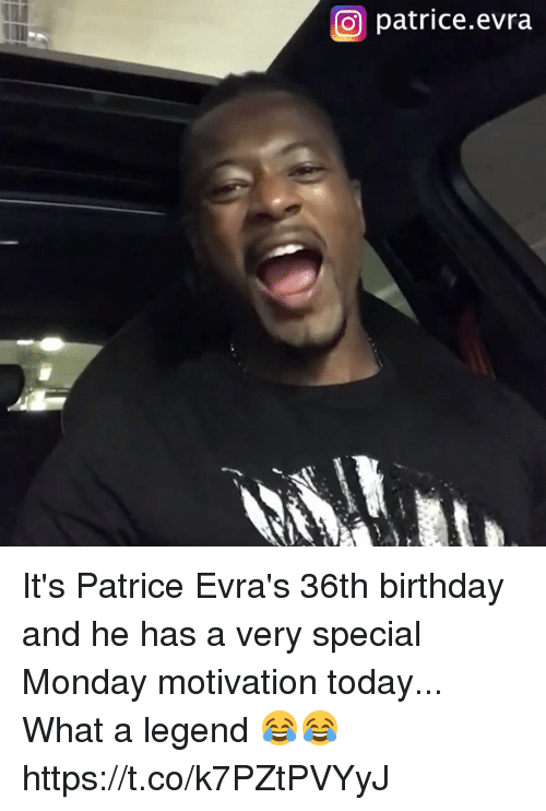Birthday, Soccer, and Today: O patrice.evra It's Patrice Evra's 36th birthday and he has a very special Monday motivation today...   What a legend  😂😂 https://t.co/k7PZtPVYyJ