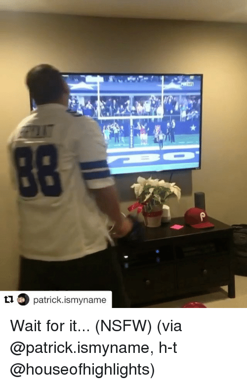 Nsfw, Sports, and Wait for It: O patrick ismyname  ti Wait for it... (NSFW) (via @patrick.ismyname, h-t @houseofhighlights)