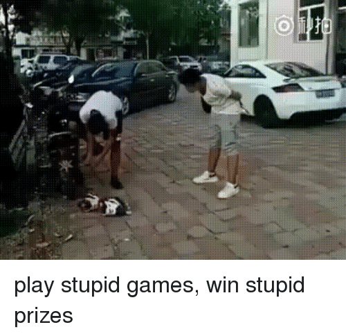 play-stupid-games: O play stupid games, win stupid prizes