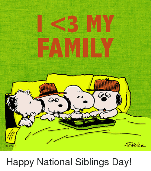 National Siblings Day: O PNTS  I <3 MY  FAMILY Happy National Siblings Day!