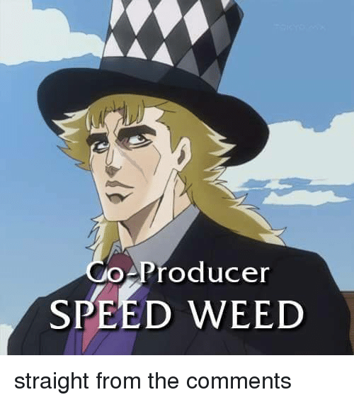 Weed, Dank Memes, and Weeds: o Producer  SPEED WEED straight from the comments