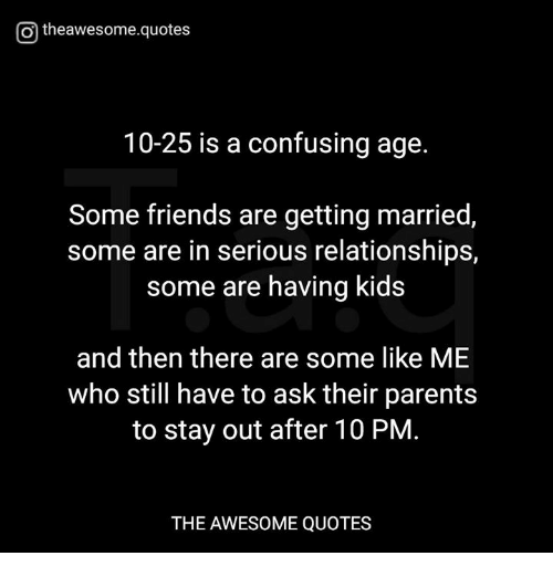 Serious Quotes On Friendship: O Theawesomequotes 10-25 Is A Confusing Age Some Friends